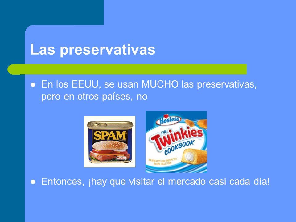 Las preservativas En los EEUU, se usan MUCHO las preservativas, pero en otros países, no Entonces, ¡hay que visitar el mercado casi cada día!
