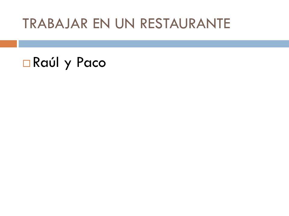 TRABAJAR EN UN RESTAURANTE Raúl y Paco