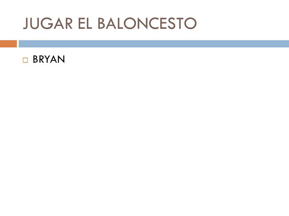 JUGAR EL BALONCESTO BRYAN