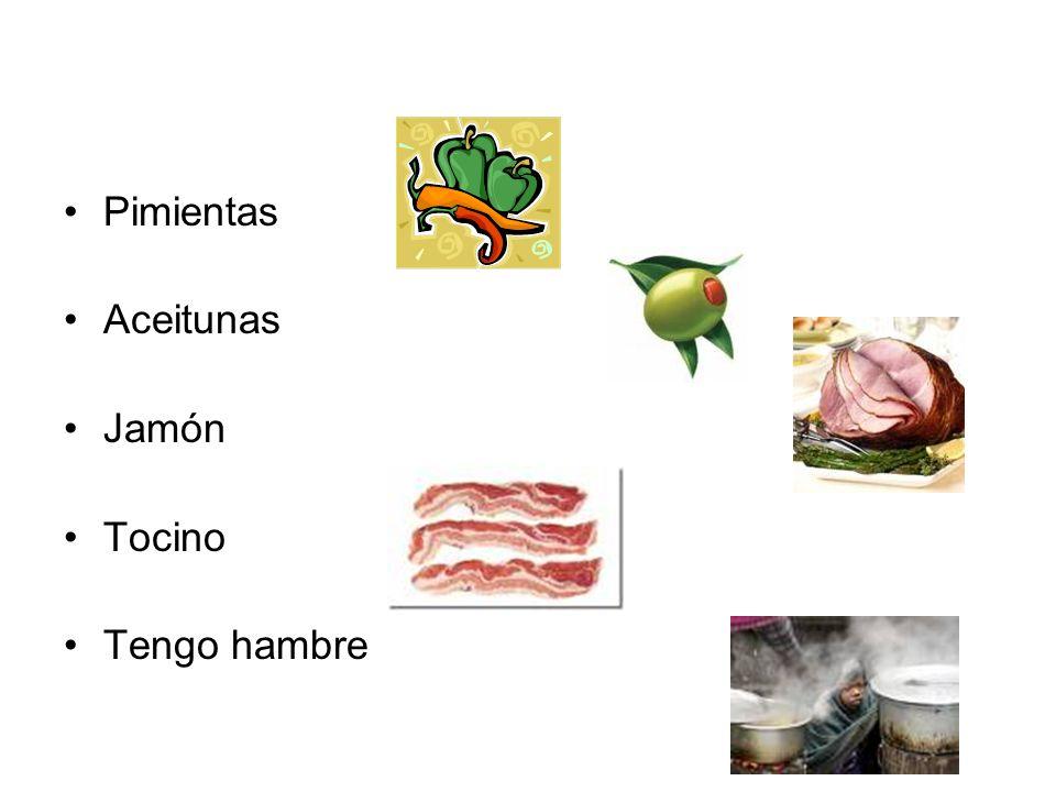 Pimientas Aceitunas Jamón Tocino Tengo hambre