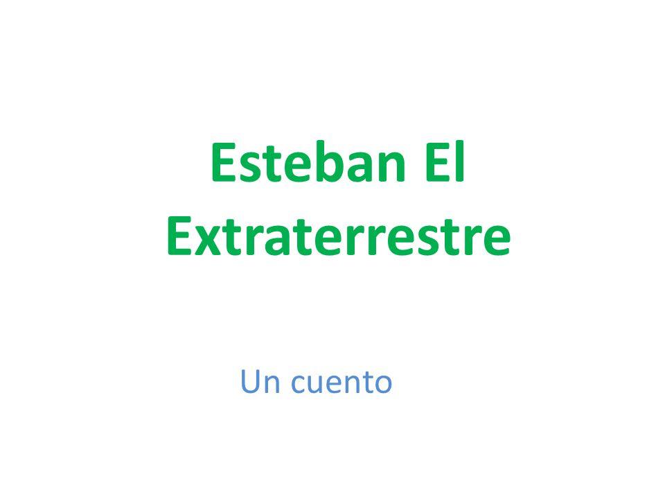 Éste es Esteban El Extraterrestre.