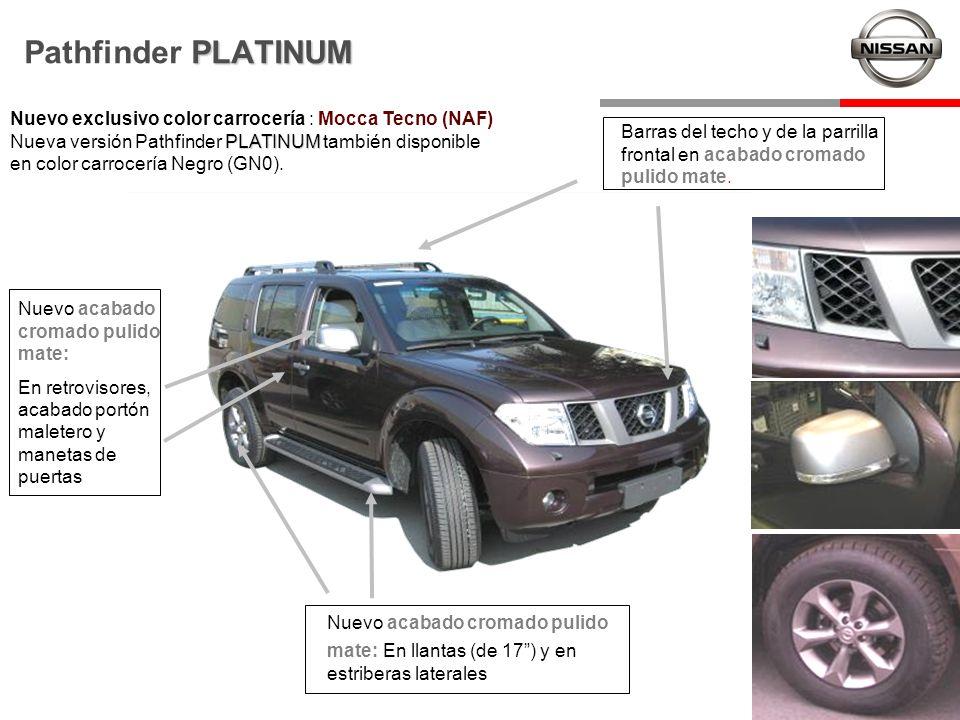 PLATINUM Pathfinder PLATINUM PLATINUM Nuevo exclusivo color carrocería : Mocca Tecno (NAF) Nueva versión Pathfinder PLATINUM también disponible en col