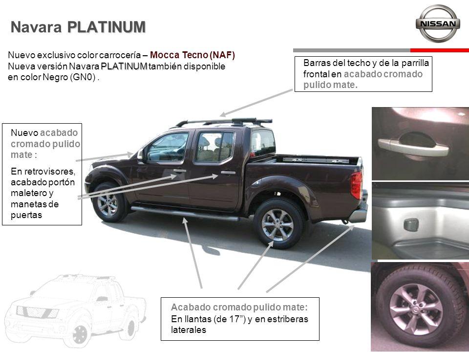 PLATINUM Navara PLATINUM PLATINUM Nuevo exclusivo color carrocería – Mocca Tecno (NAF) Nueva versión Navara PLATINUM también disponible en color Negro