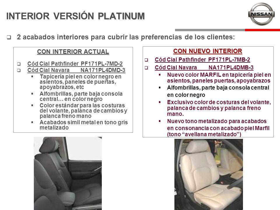 PLATINUM INTERIOR VERSIÓN PLATINUM Cód Cial Pathfinder PF171PL-7MD-2 Cód Cial Navara NA171PL4DMD-3 Tapicería piel en color negro en asientos, paneles