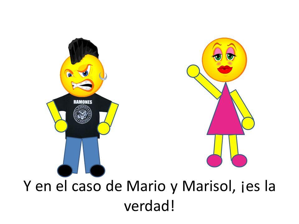 Y en el caso de Mario y Marisol, ¡es la verdad!