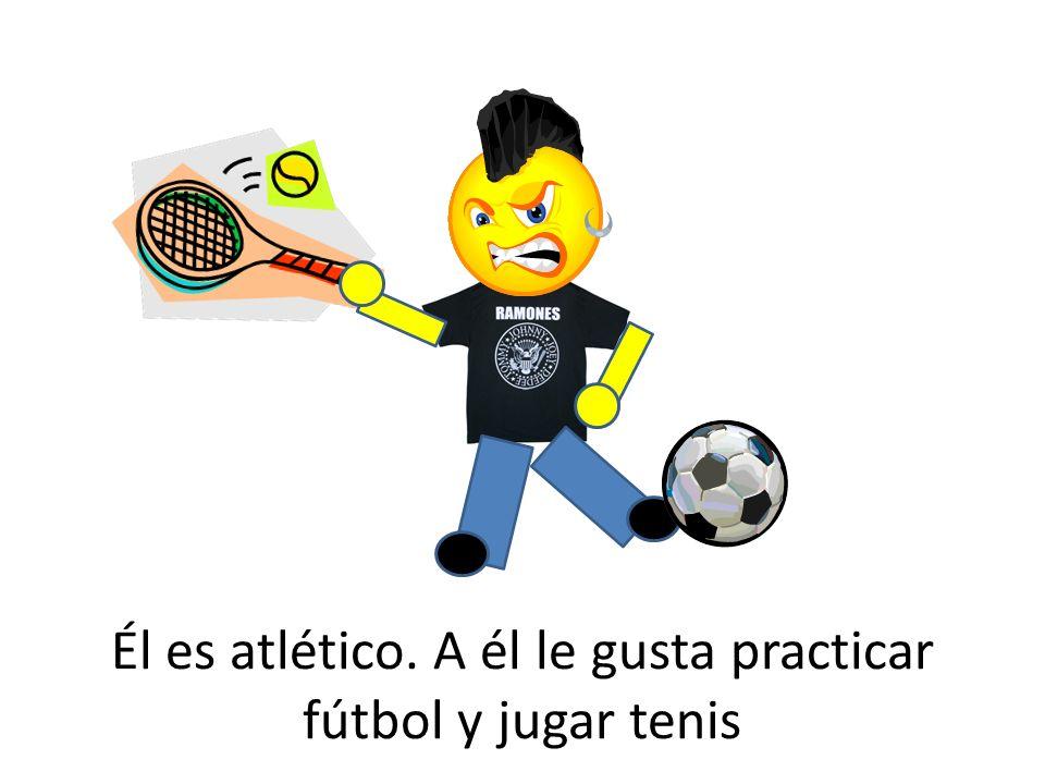 Él es atlético. A él le gusta practicar fútbol y jugar tenis