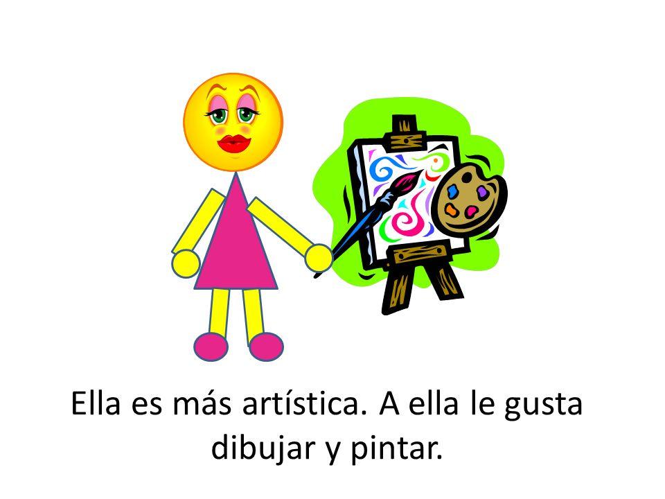 Ella es más artística. A ella le gusta dibujar y pintar.