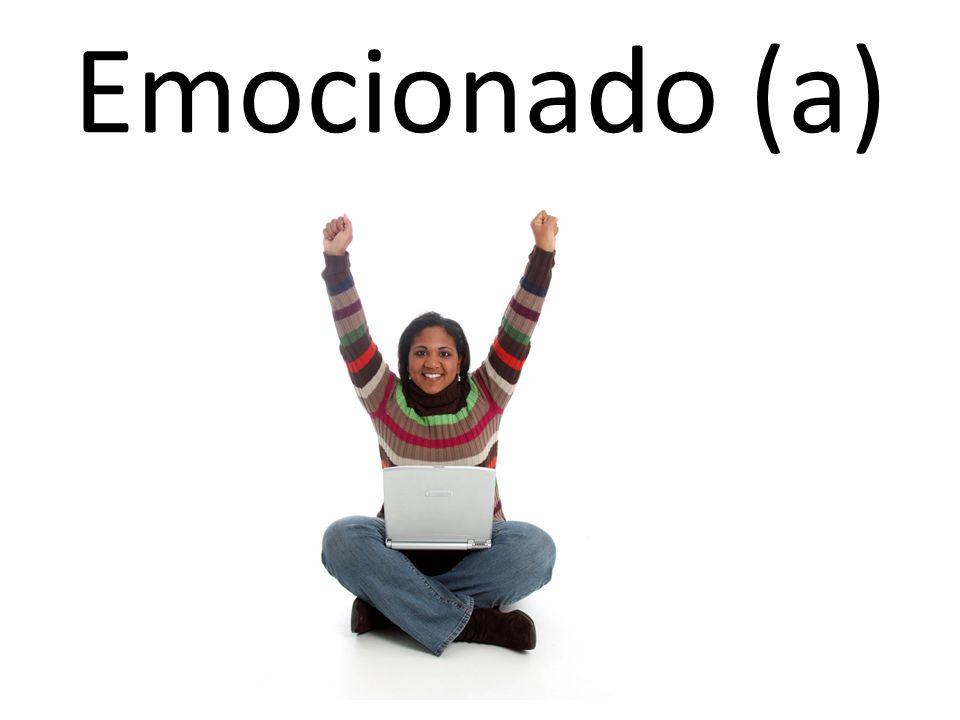 Emocionado (a)