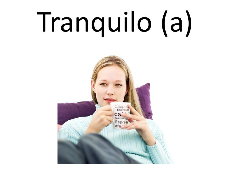 Tranquilo (a)