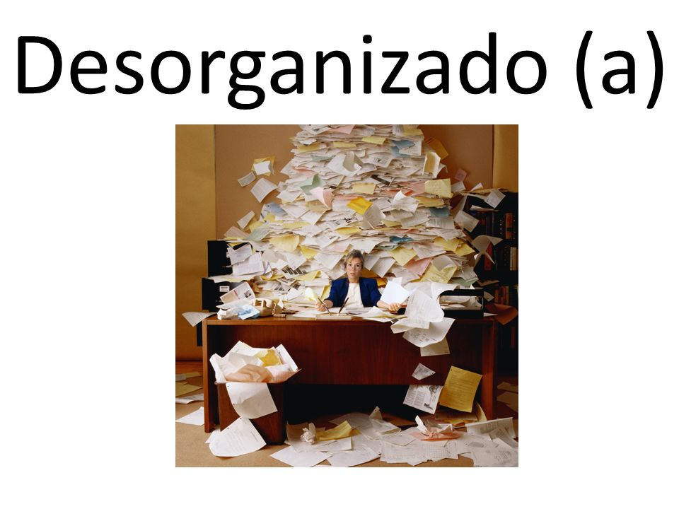 Desorganizado (a)