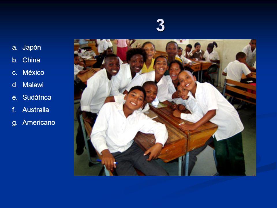 3 a.Japón b.China c.México d.Malawi e.Sudáfrica f.Australia g.Americano