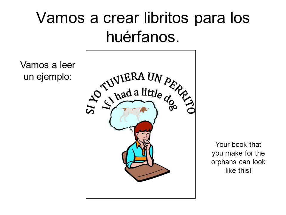 Vamos a leer un ejemplo: Your book that you make for the orphans can look like this!