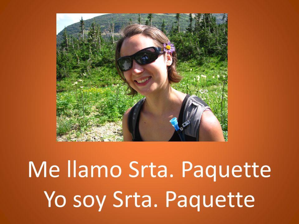 Me llamo Srta. Paquette Yo soy Srta. Paquette