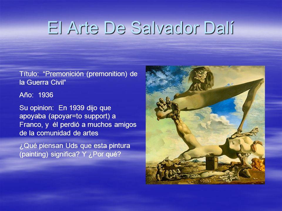 El Arte De Salvador Dalí Título: Premonición (premonition) de la Guerra Civil Año: 1936 Su opinion: En 1939 dijo que apoyaba (apoyar=to support) a Fra