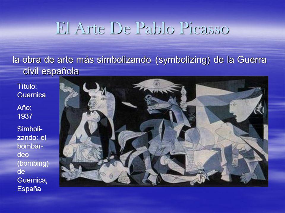 El Arte De Pablo Picasso la obra de arte más simbolizando (symbolizing) de la Guerra civil española Título: Guernica Año: 1937 Simboli- zando: el bomb
