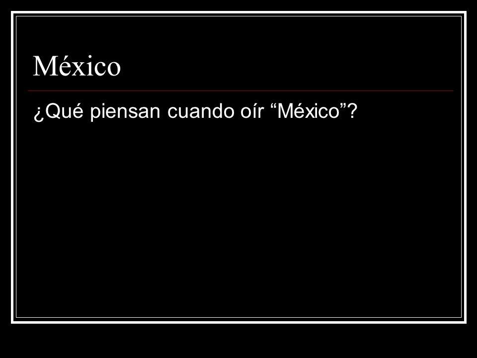 México ¿Qué piensan cuando oír México?