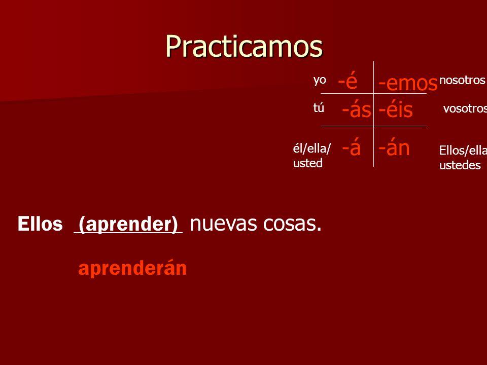 Practicamos -á yo Ellos/ella/ ustedes vosotros nosotros tú él/ella/ usted -é -ás -emos -án -éis Ellos (aprender) nuevas cosas. aprenderán