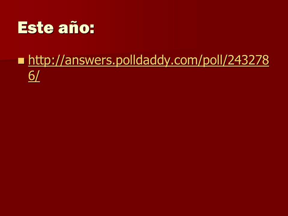 Este año: http://answers.polldaddy.com/poll/243278 6/ http://answers.polldaddy.com/poll/243278 6/ http://answers.polldaddy.com/poll/243278 6/ http://a