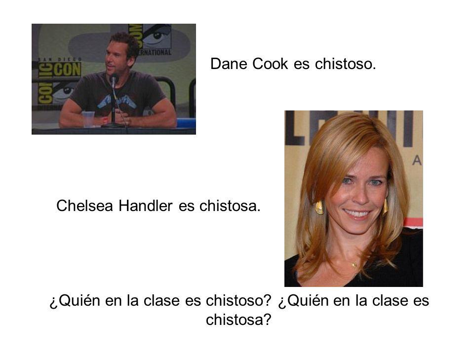 Dane Cook es chistoso. Chelsea Handler es chistosa. ¿Quién en la clase es chistoso? ¿Quién en la clase es chistosa?