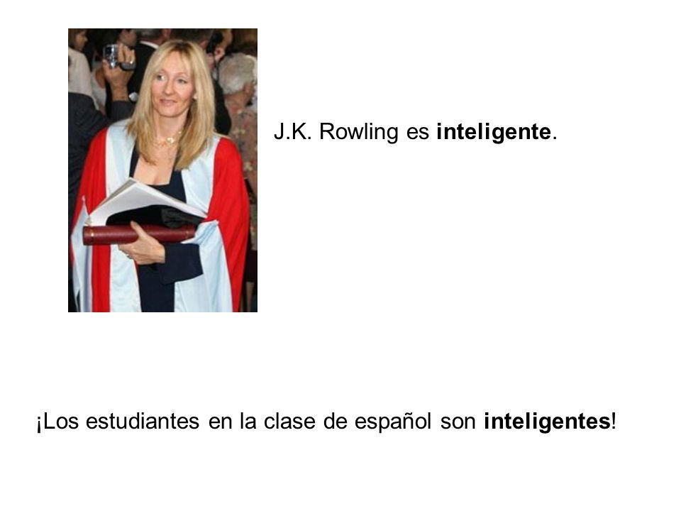 J.K. Rowling es inteligente. ¡Los estudiantes en la clase de español son inteligentes!