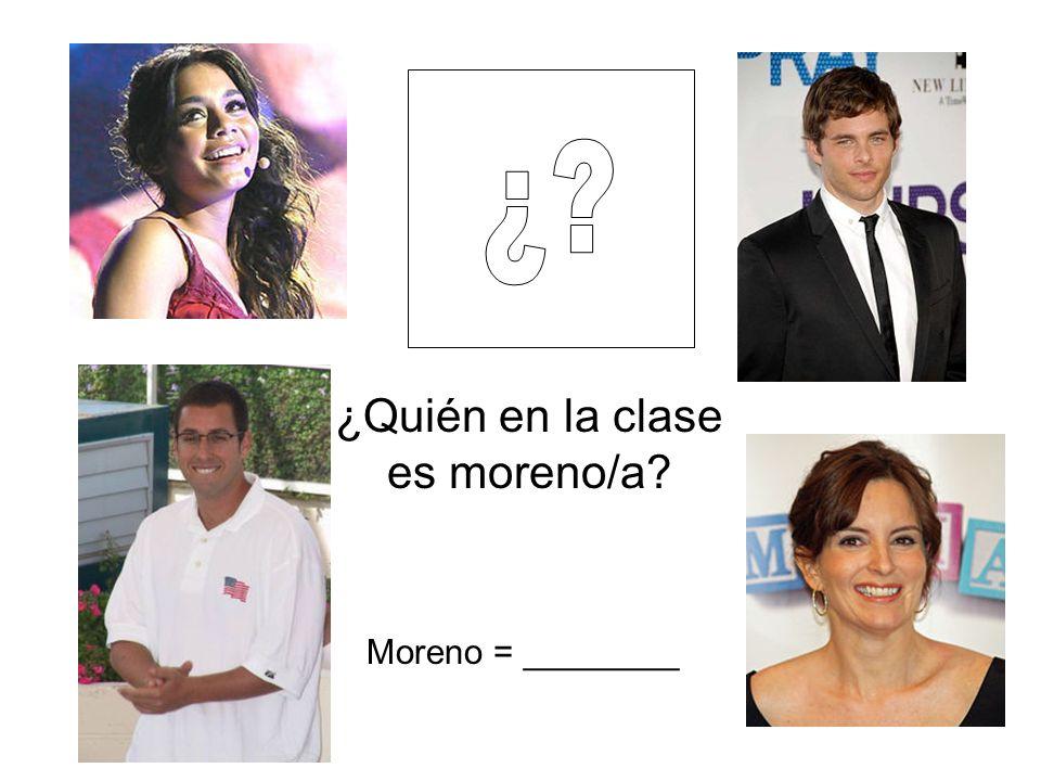 ¿Quién en la clase es moreno/a? Moreno = ________