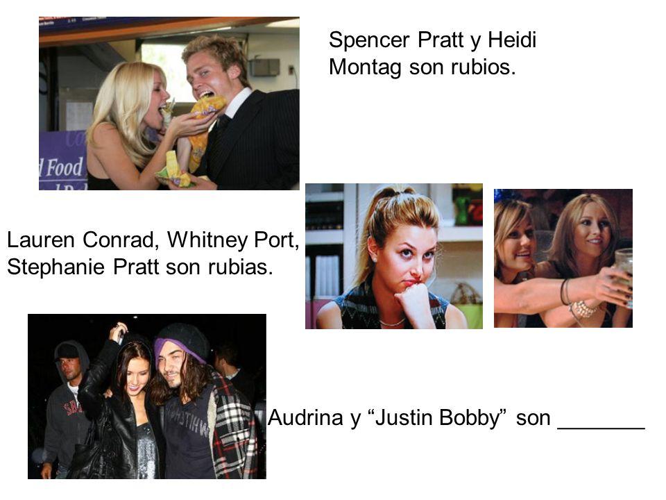 Spencer Pratt y Heidi Montag son rubios. Lauren Conrad, Whitney Port, y Stephanie Pratt son rubias. Audrina y Justin Bobby son _______