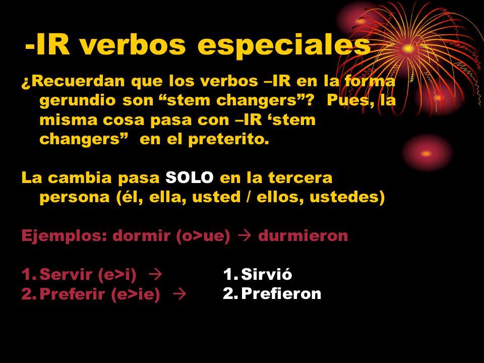 -IR verbos especiales ¿Recuerdan que los verbos –IR en la forma gerundio son stem changers.