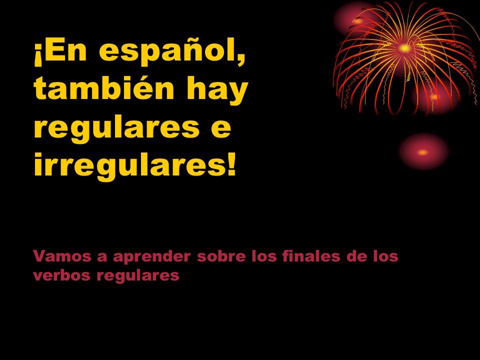 ¡En español, también hay regulares e irregulares.