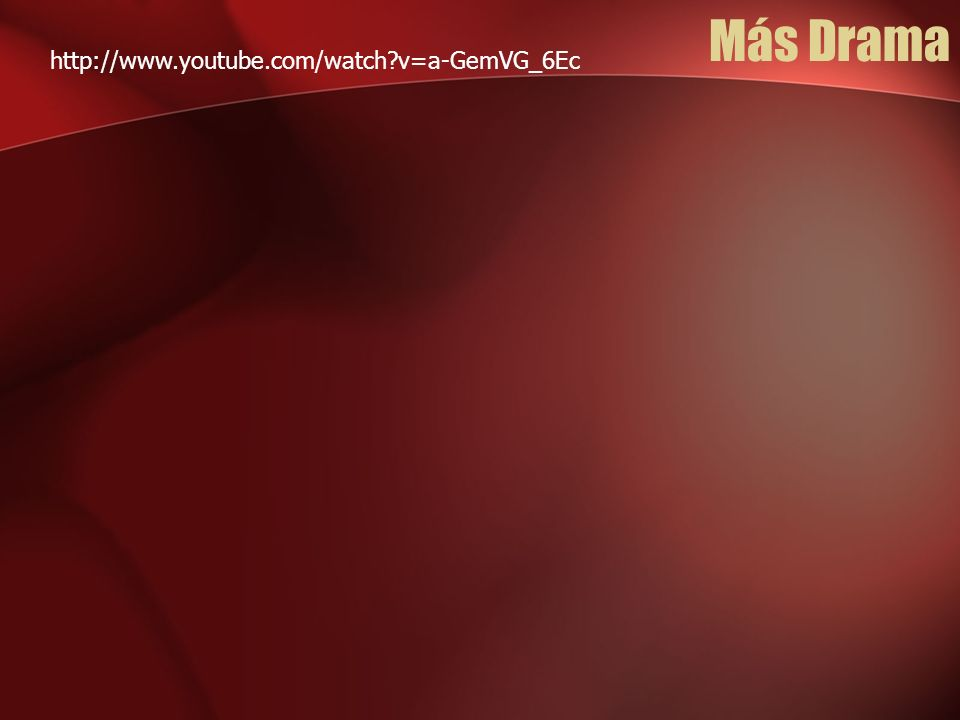 Más Drama http://www.youtube.com/watch v=a-GemVG_6Ec