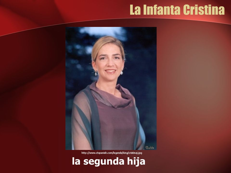 La Infanta Cristina la segunda hija http://www.ctspanish.com/legends/king/cristinaj.jpg