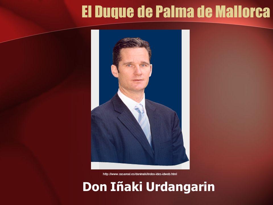 El Duque de Palma de Mallorca Don Iñaki Urdangarin http://www.casareal.es/doninaki/index-ides-idweb.html