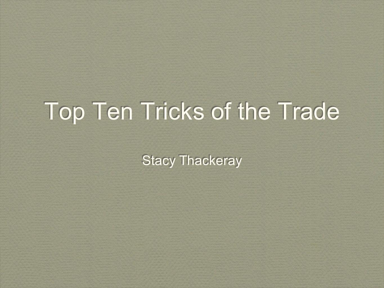 Top Ten Tricks of the Trade Stacy Thackeray