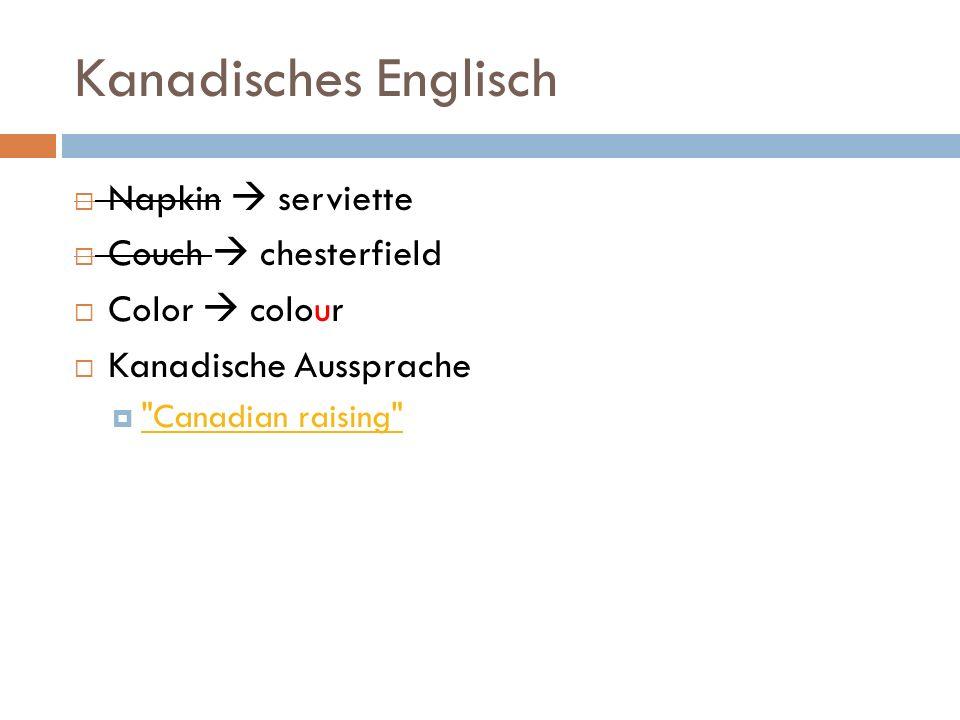 Kanadisches Englisch Napkin serviette Couch chesterfield Color colour Kanadische Aussprache