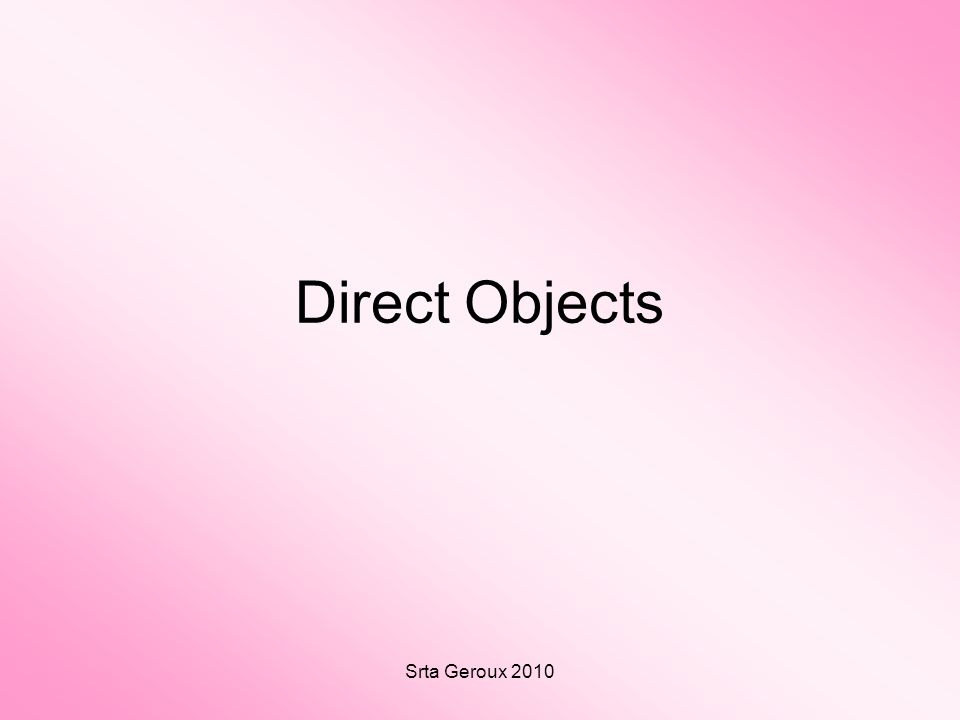 Srta Geroux 2010 Direct Objects