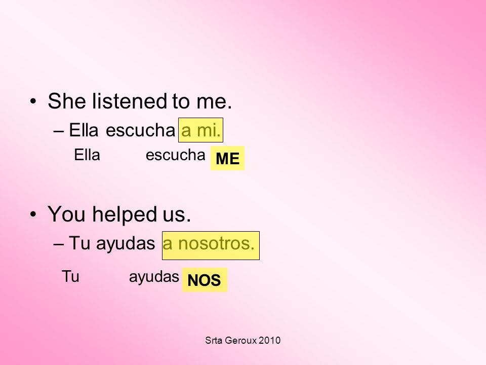 Srta Geroux 2010 She listened to me. –Ella escucha a mi.