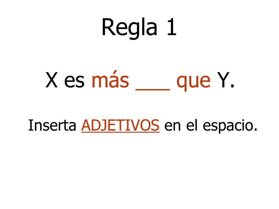 Regla 1 X es más ___ que Y. Inserta ADJETIVOS en el espacio.