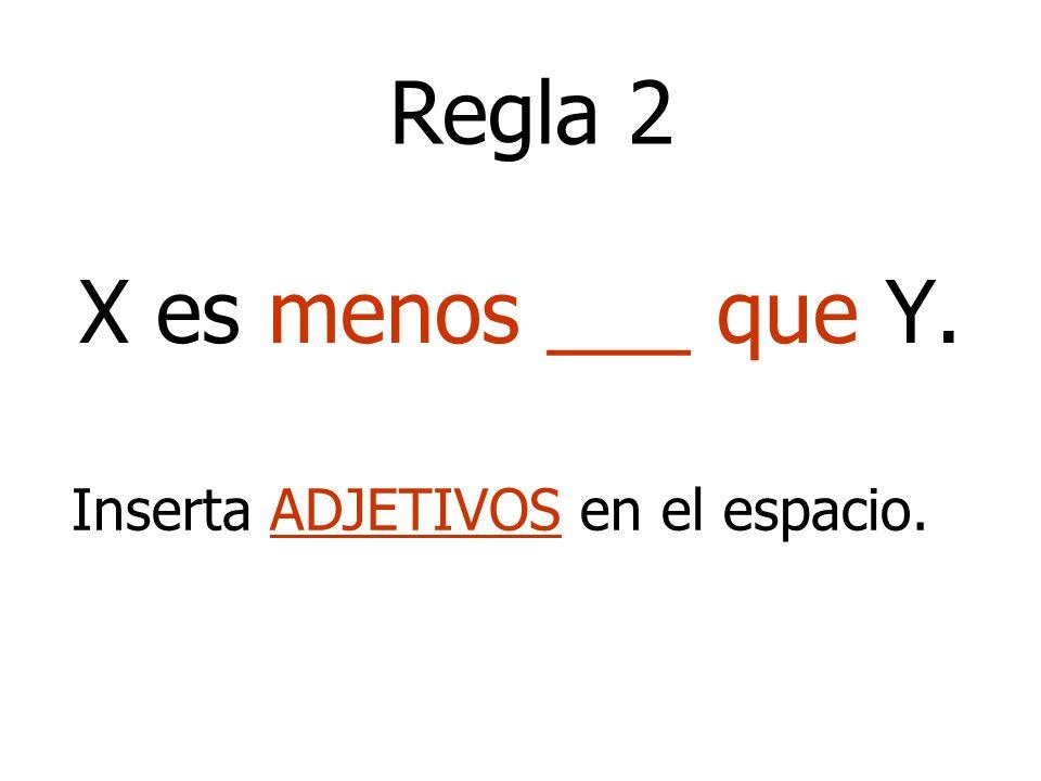 X es menos ___ que Y. Regla 2 Inserta ADJETIVOS en el espacio.
