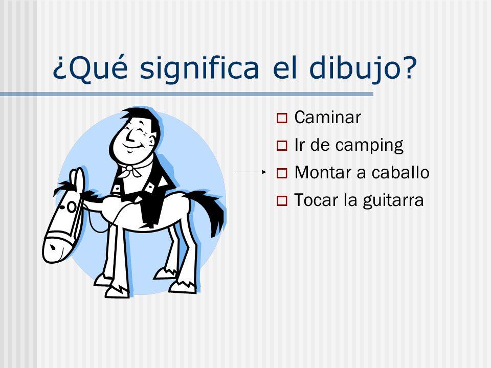 ¿Qué significa el dibujo? Caminar Ir de camping Montar a caballo Tocar la guitarra