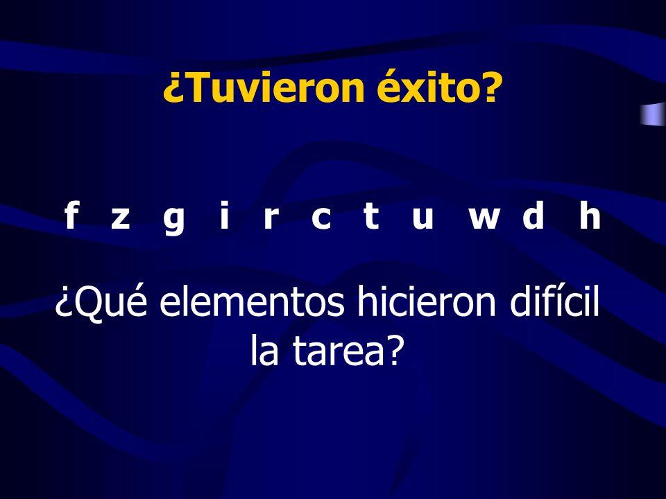 ¿Tuvieron éxito? f z g i r c t u w d h ¿Qué elementos hicieron difícil la tarea?