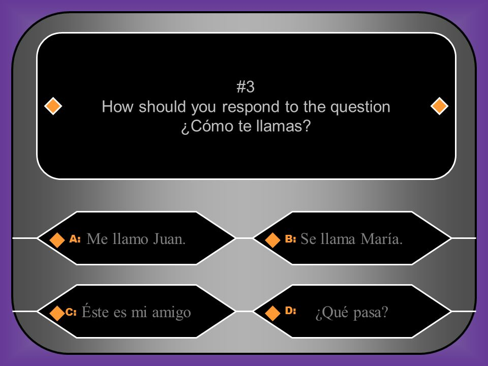 #3 How should you respond to the question ¿Cómo te llamas.
