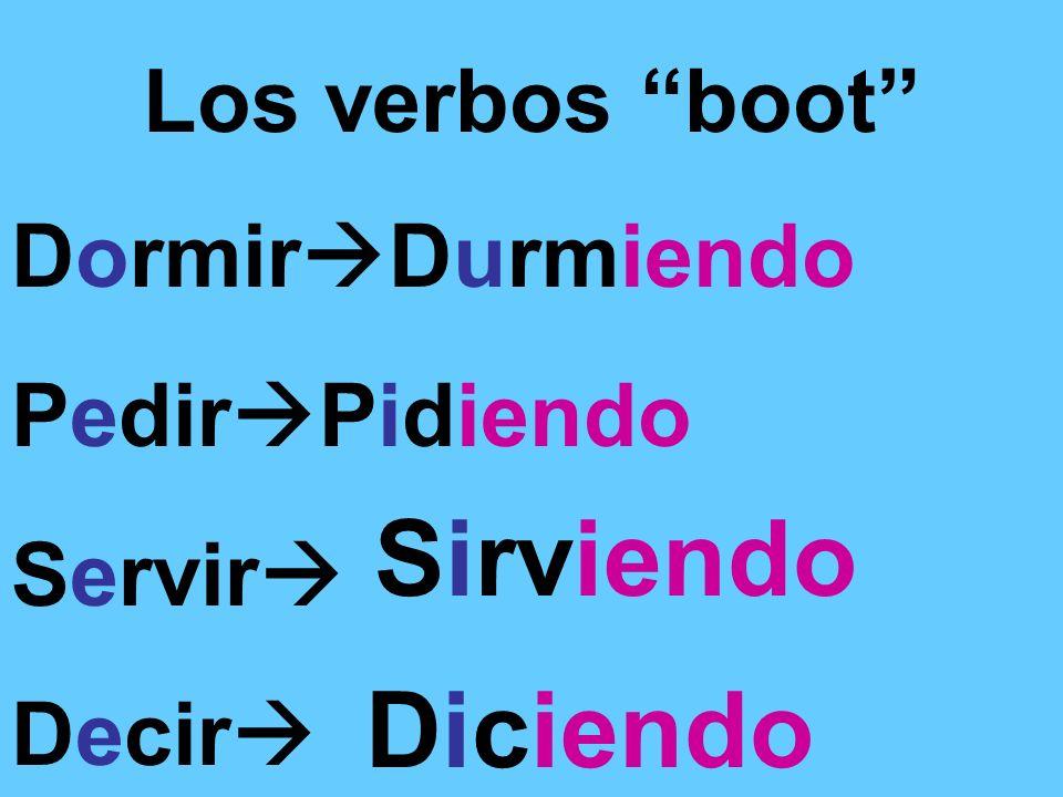 Los verbos boot Dormir Durmiendo Pedir Pidiendo Servir Decir Sirviendo Diciendo