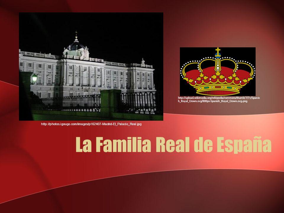 La Familia Real de España http://photos.igougo.com/images/p162407-Madrid-El_Palacio_Real.jpg http://upload.wikimedia.org/wikipedia/commons/thumb/7/7c/