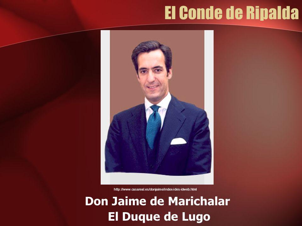 El Conde de Ripalda Don Jaime de Marichalar El Duque de Lugo http://www.casareal.es/donjaime/index-ides-idweb.html