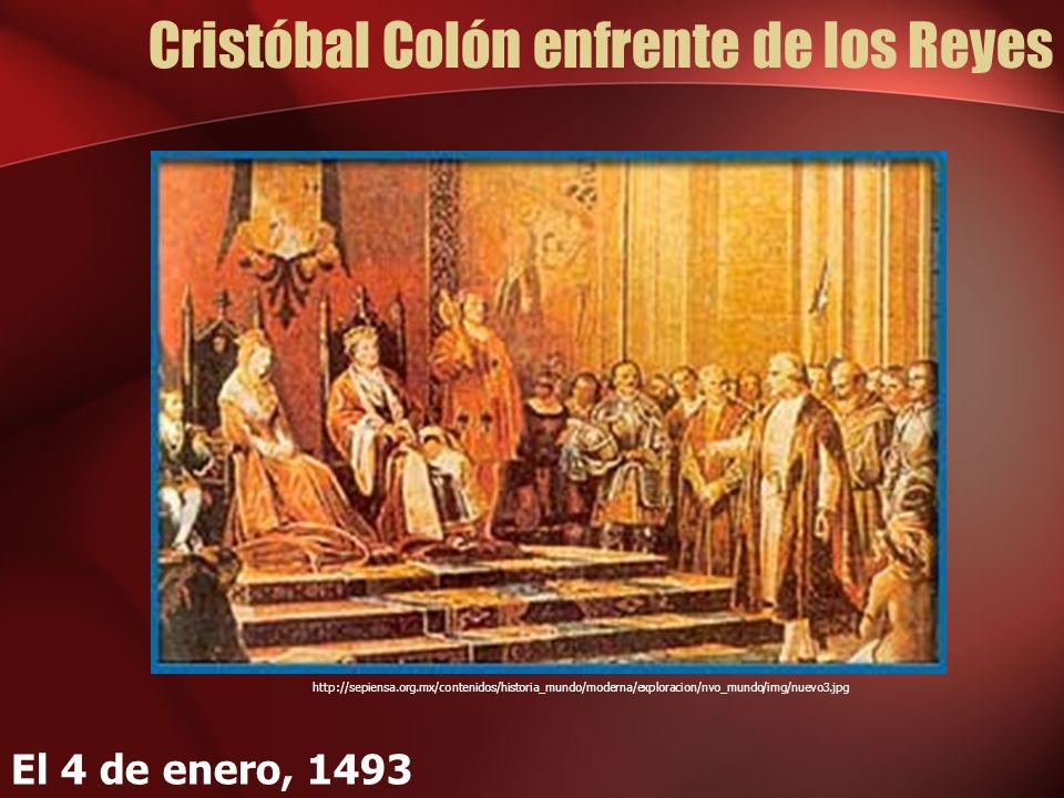 Cristóbal Colón enfrente de los Reyes El 4 de enero, 1493 http://sepiensa.org.mx/contenidos/historia_mundo/moderna/exploracion/nvo_mundo/img/nuevo3.jp