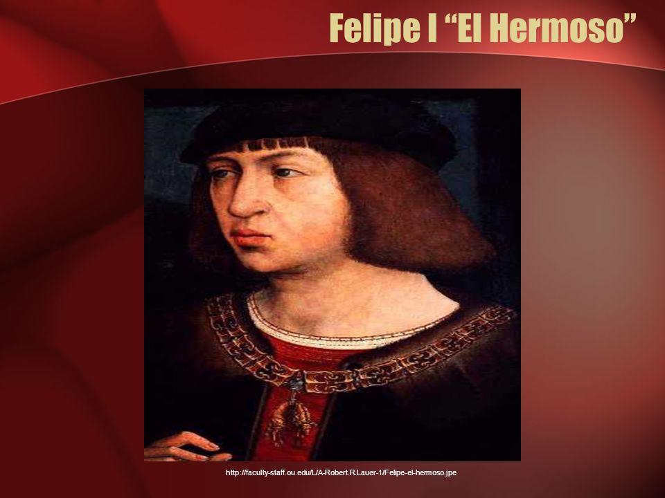 Felipe I El Hermoso http://faculty-staff.ou.edu/L/A-Robert.R.Lauer-1/Felipe-el-hermoso.jpe
