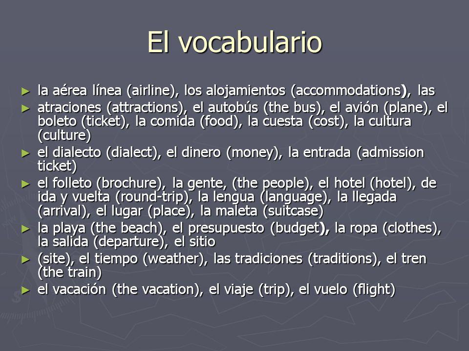 El vocabulario la aérea línea (airline), los alojamientos (accommodations), las la aérea línea (airline), los alojamientos (accommodations), las atrac