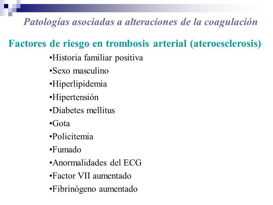 Factores de riesgo en trombosis arterial (ateroesclerosis) Historia familiar positiva Sexo masculino Hiperlipidemia Hipertensión Diabetes mellitus Got