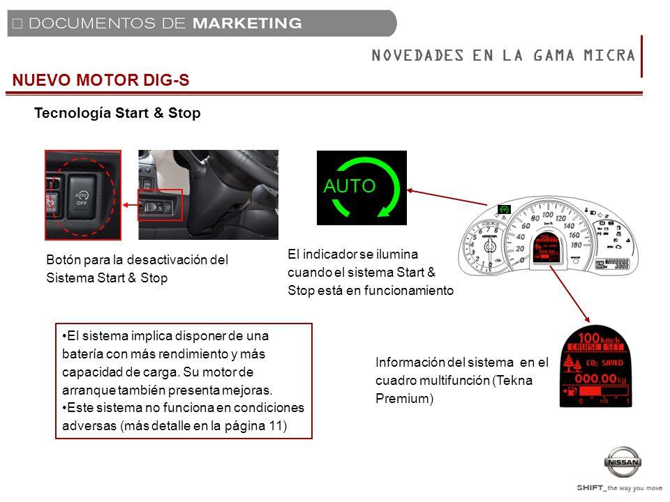 NUEVO MOTOR DIG-S NOVEDADES EN LA GAMA MICRA Tecnología Start & Stop Botón para la desactivación del Sistema Start & Stop El indicador se ilumina cuan