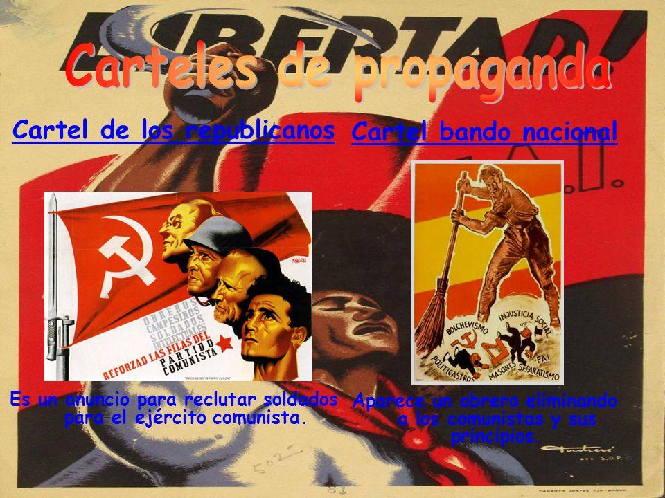 Cartel de los republicanos Es un anuncio para reclutar soldados para el ejército comunista. Cartel bando nacional Aparece un obrero eliminando a los c