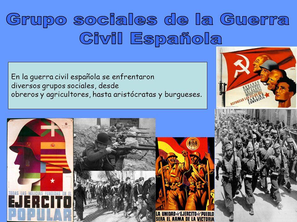 En la guerra civil española se enfrentaron diversos grupos sociales, desde obreros y agricultores, hasta aristócratas y burgueses.